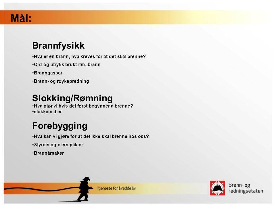 Mål: Brannfysikk Slokking/Rømning Forebygging