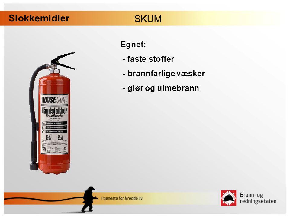 Slokkemidler SKUM Egnet: - faste stoffer - brannfarlige væsker