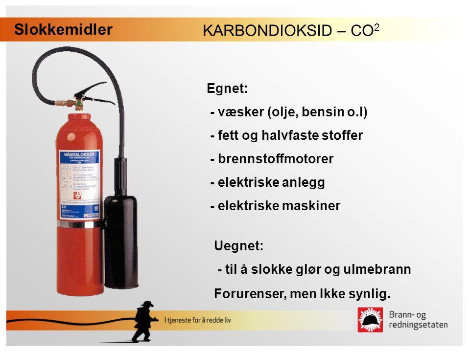 Slokkemidler KARBONDIOKSID – CO2 Egnet: - væsker (olje, bensin o.l)
