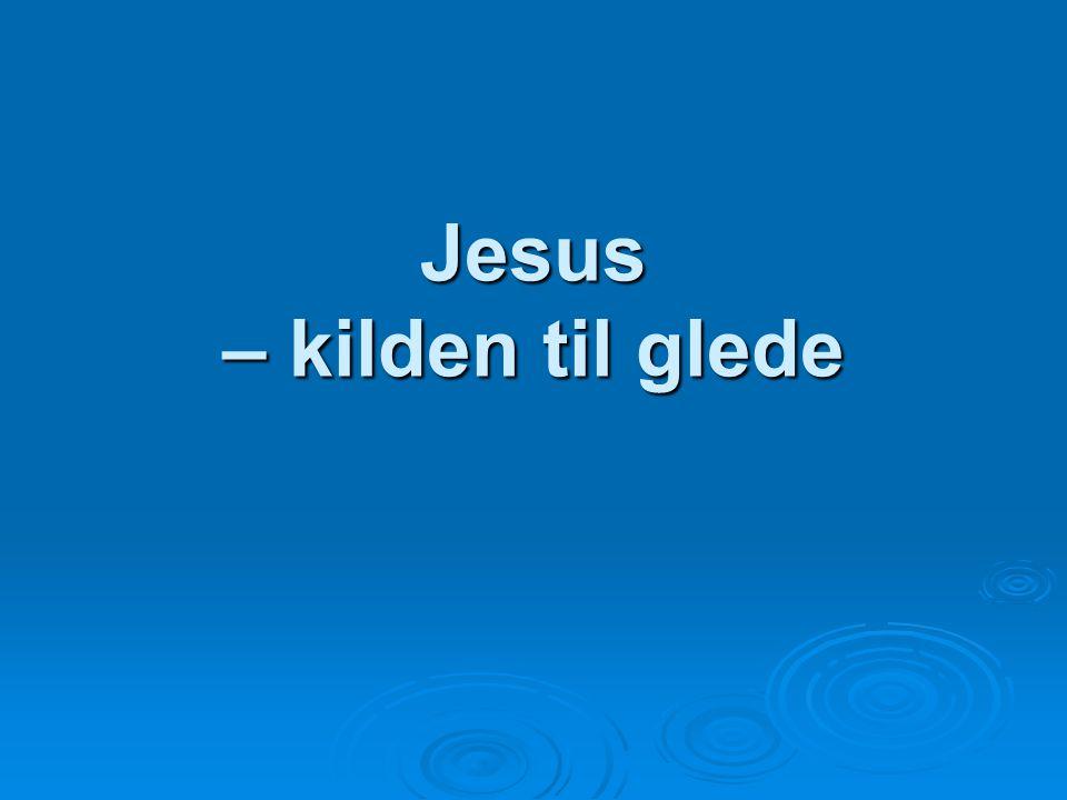Jesus – kilden til glede