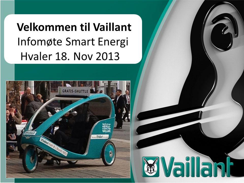 Velkommen til Vaillant Infomøte Smart Energi Hvaler 18. Nov 2013