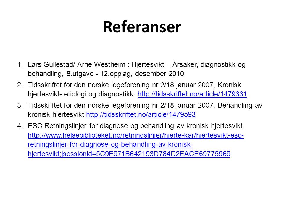 Referanser Lars Gullestad/ Arne Westheim : Hjertesvikt – Årsaker, diagnostikk og behandling, 8.utgave - 12.opplag, desember 2010.