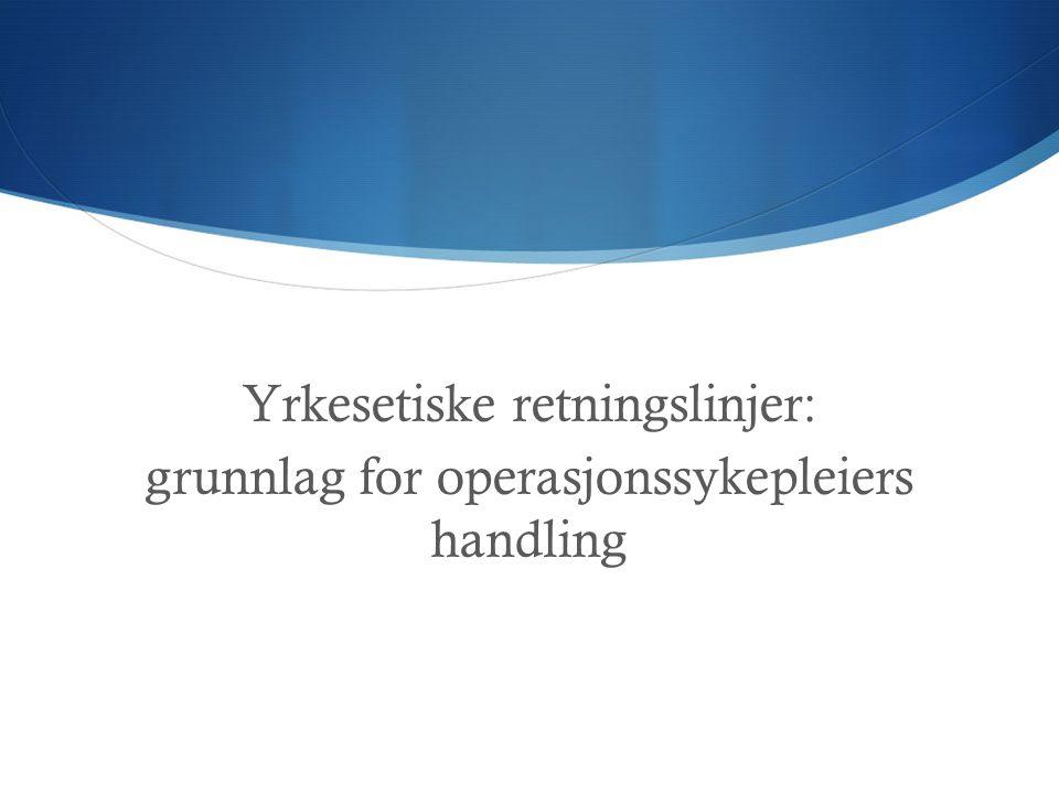 Yrkesetiske retningslinjer: grunnlag for operasjonssykepleiers handling