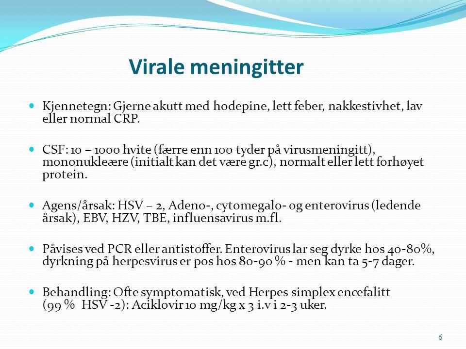 Virale meningitter Kjennetegn: Gjerne akutt med hodepine, lett feber, nakkestivhet, lav eller normal CRP.