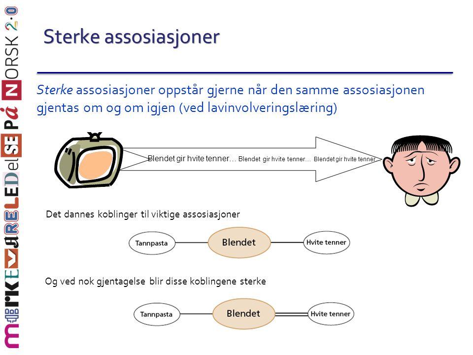 Sterke assosiasjoner Sterke assosiasjoner oppstår gjerne når den samme assosiasjonen gjentas om og om igjen (ved lavinvolveringslæring)