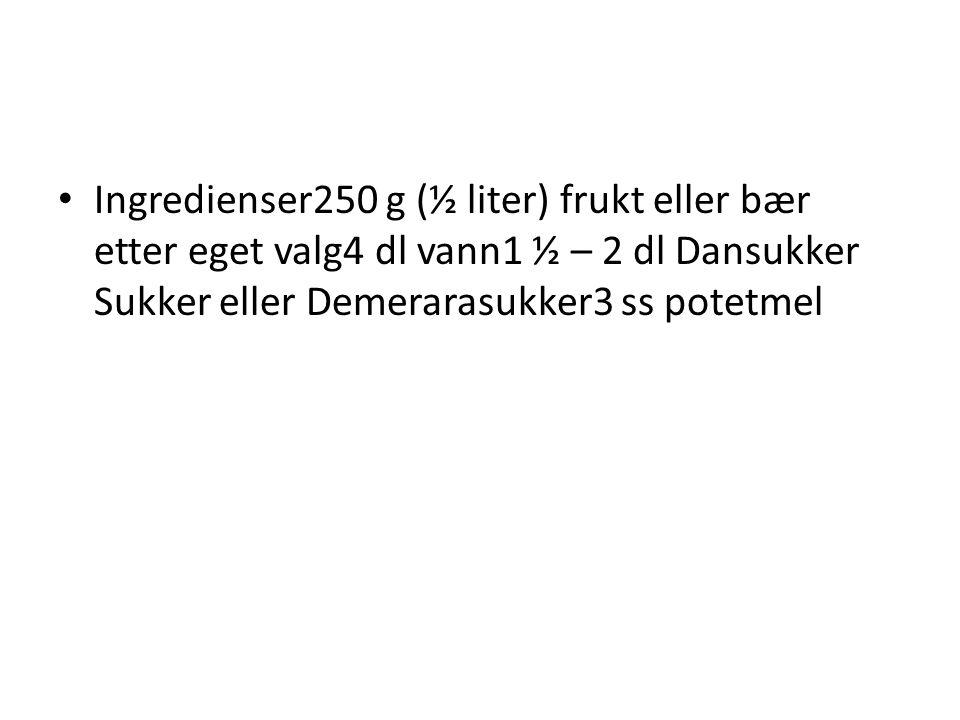 Ingredienser250 g (½ liter) frukt eller bær etter eget valg4 dl vann1 ½ – 2 dl Dansukker Sukker eller Demerarasukker3 ss potetmel