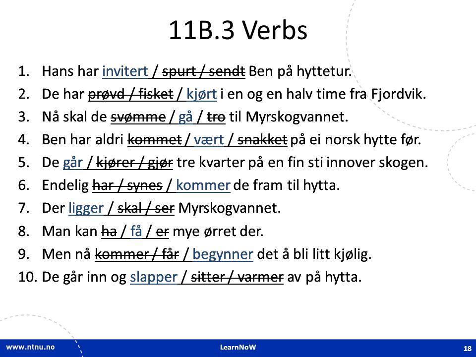 11B.3 Verbs Hans har invitert / spurt / sendt Ben på hyttetur.
