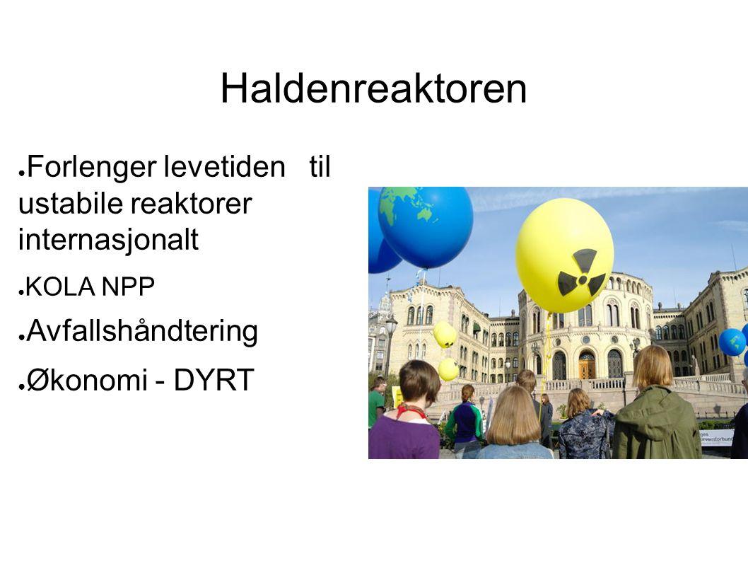 Haldenreaktoren Forlenger levetiden til ustabile reaktorer internasjonalt. KOLA NPP. Avfallshåndtering.