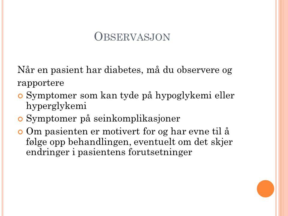 Observasjon Når en pasient har diabetes, må du observere og rapportere