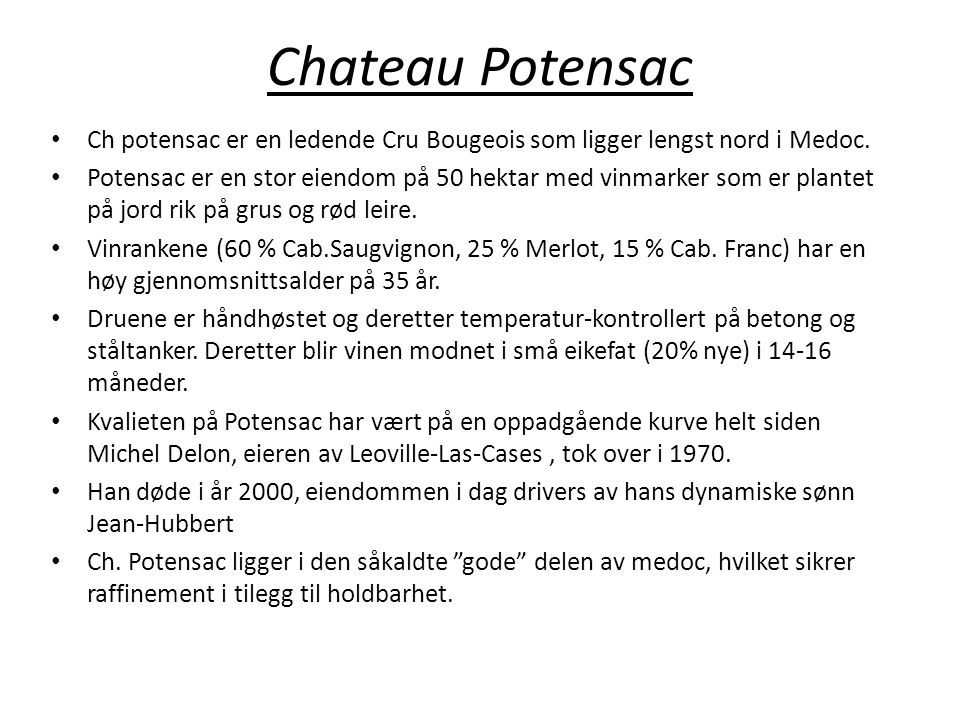 Chateau Potensac Ch potensac er en ledende Cru Bougeois som ligger lengst nord i Medoc.