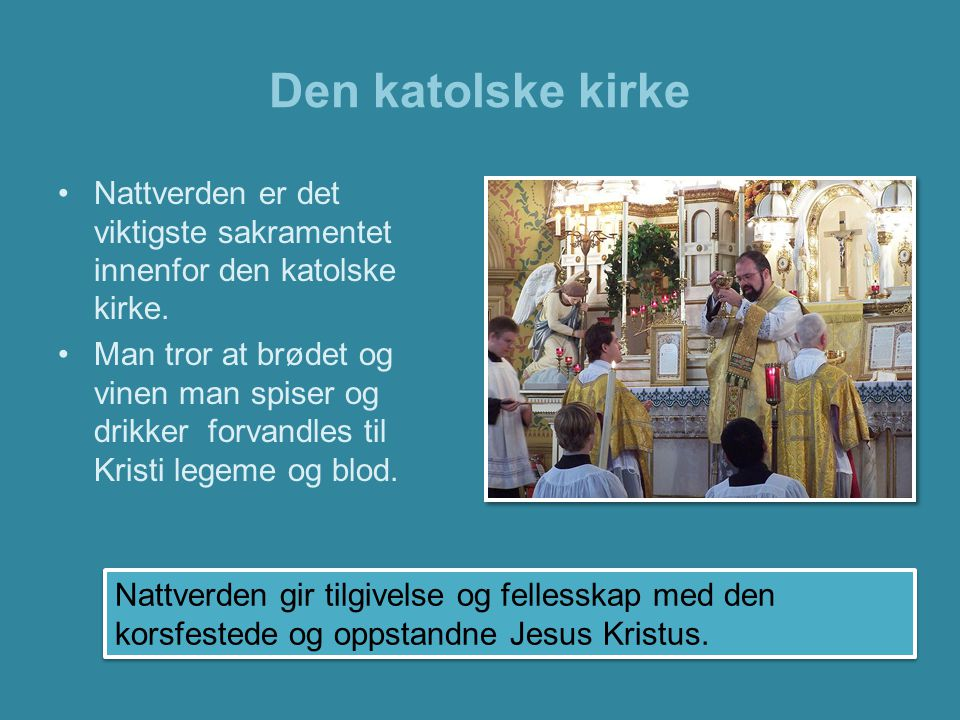 Den katolske kirke Nattverden er det viktigste sakramentet innenfor den katolske kirke.