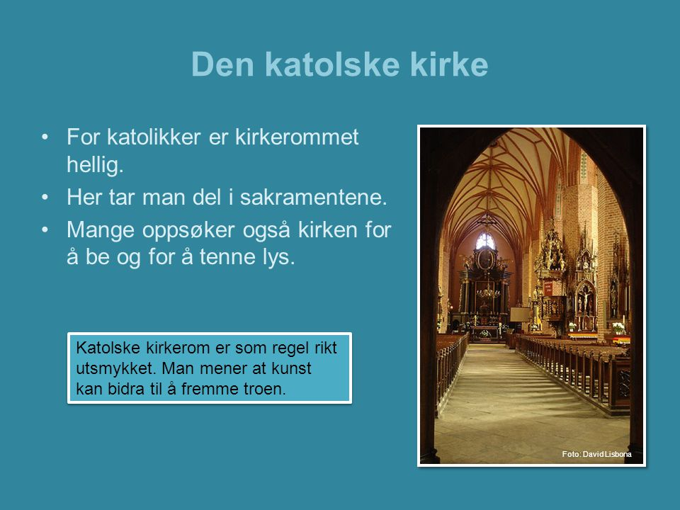 Den katolske kirke For katolikker er kirkerommet hellig.