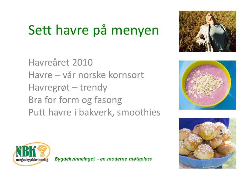 Sett havre på menyen Havreåret 2010 Havre – vår norske kornsort