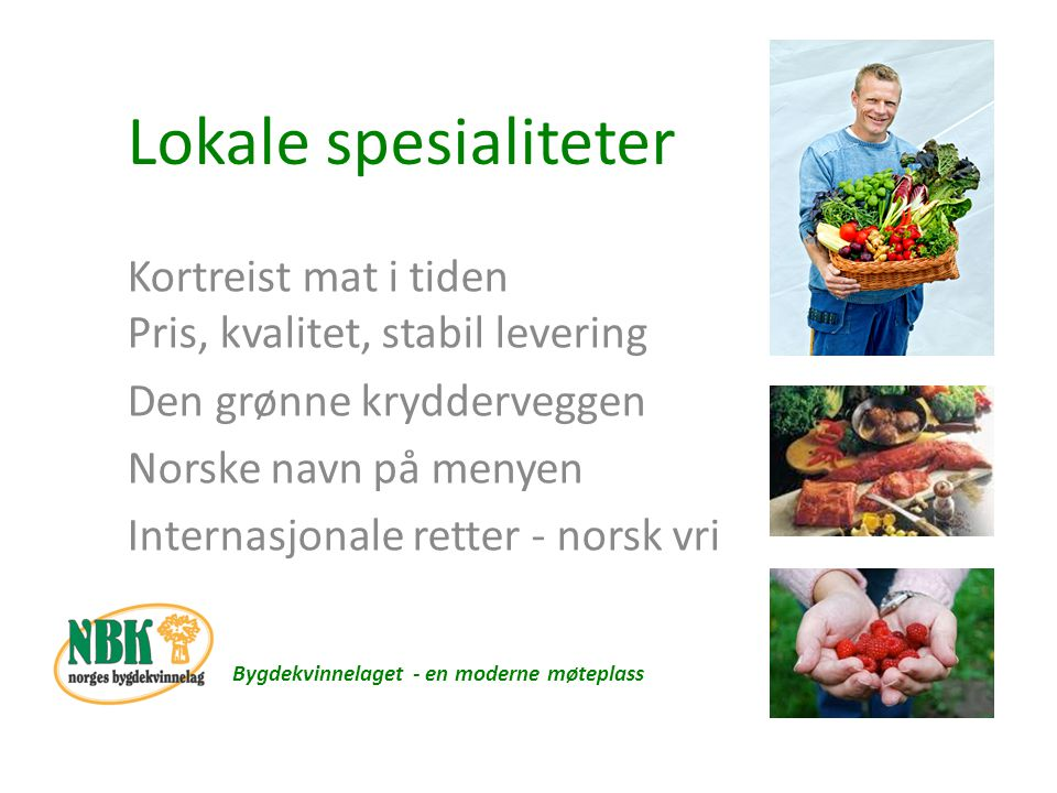 Lokale spesialiteter Kortreist mat i tiden Pris, kvalitet, stabil levering. Den grønne krydderveggen.