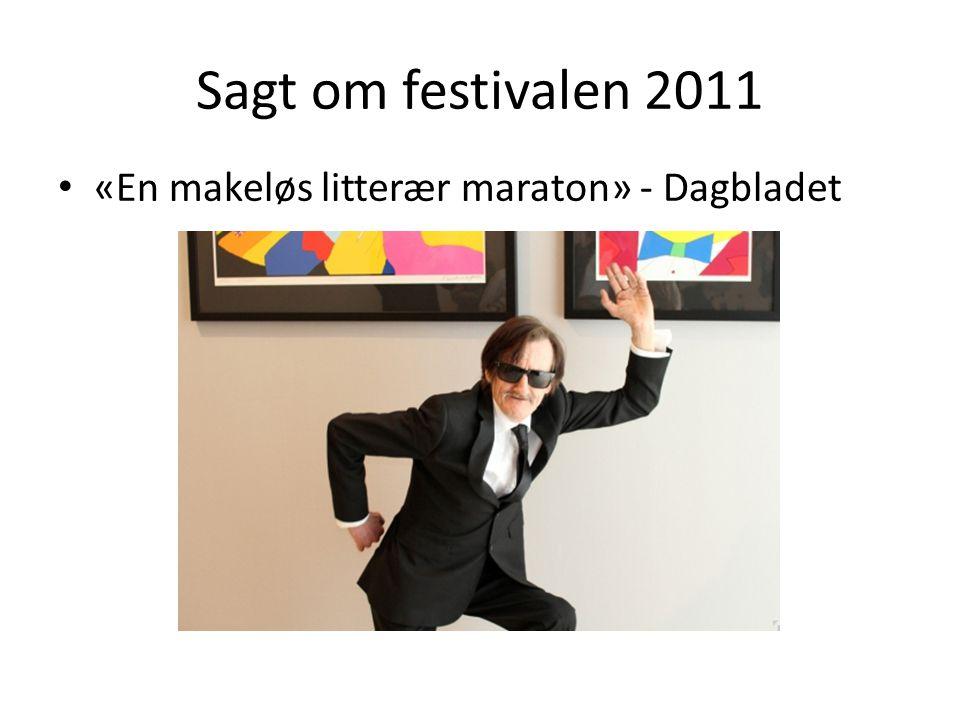 Sagt om festivalen 2011 «En makeløs litterær maraton» - Dagbladet