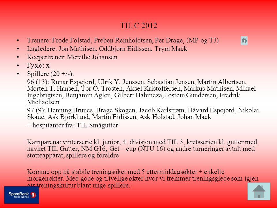 TIL C 2012 Trenere: Frode Følstad, Preben Reinholdtsen, Per Drage, (MP og TJ) Lagledere: Jon Mathisen, Oddbjørn Eidissen, Trym Mack.