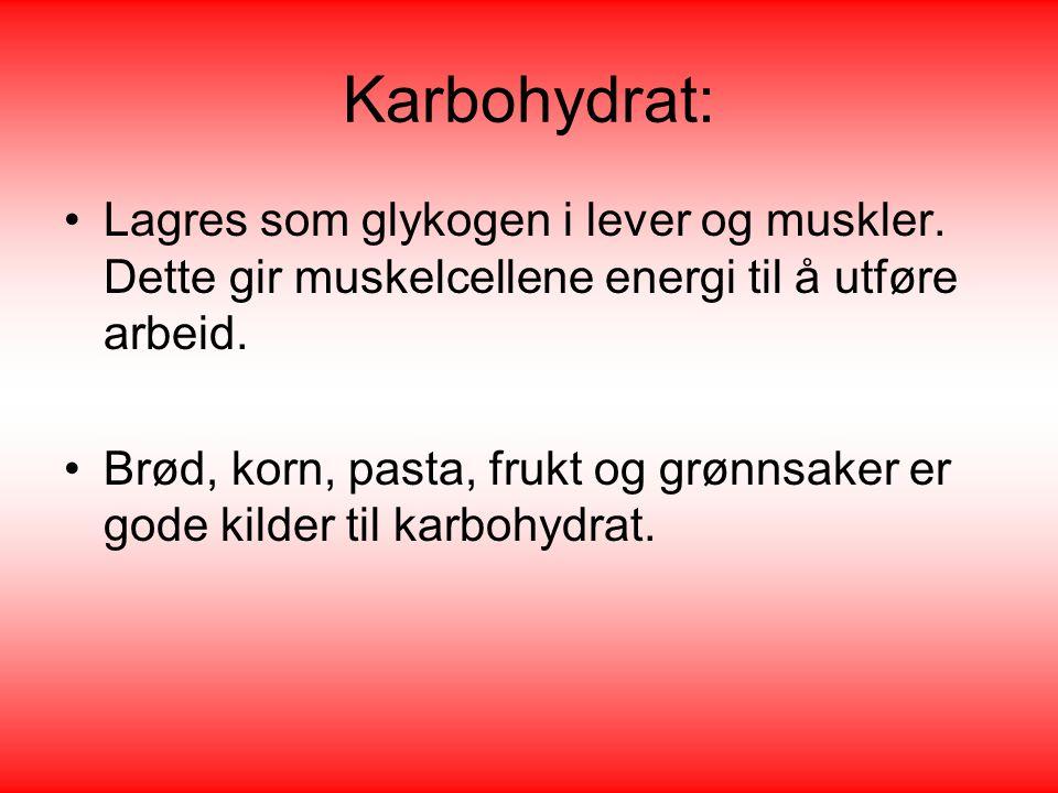 Karbohydrat: Lagres som glykogen i lever og muskler. Dette gir muskelcellene energi til å utføre arbeid.