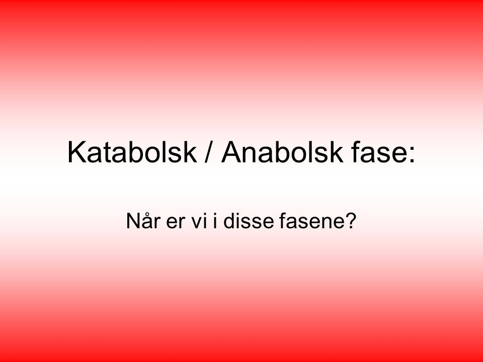 Katabolsk / Anabolsk fase:
