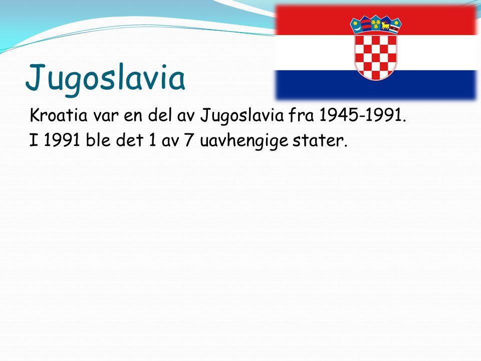 Jugoslavia Kroatia var en del av Jugoslavia fra 1945-1991. I 1991 ble det 1 av 7 uavhengige stater.