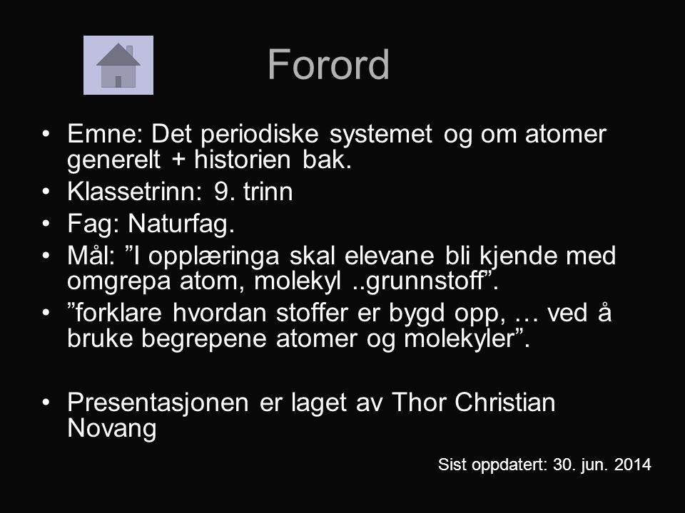 Forord Emne: Det periodiske systemet og om atomer generelt + historien bak. Klassetrinn: 9. trinn.