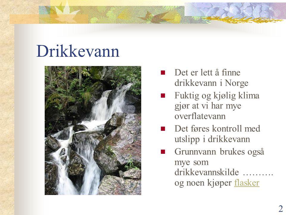 Drikkevann Det er lett å finne drikkevann i Norge