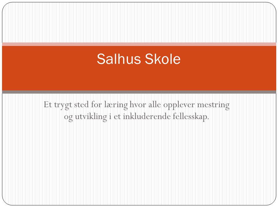 Salhus Skole Et trygt sted for læring hvor alle opplever mestring og utvikling i et inkluderende fellesskap.