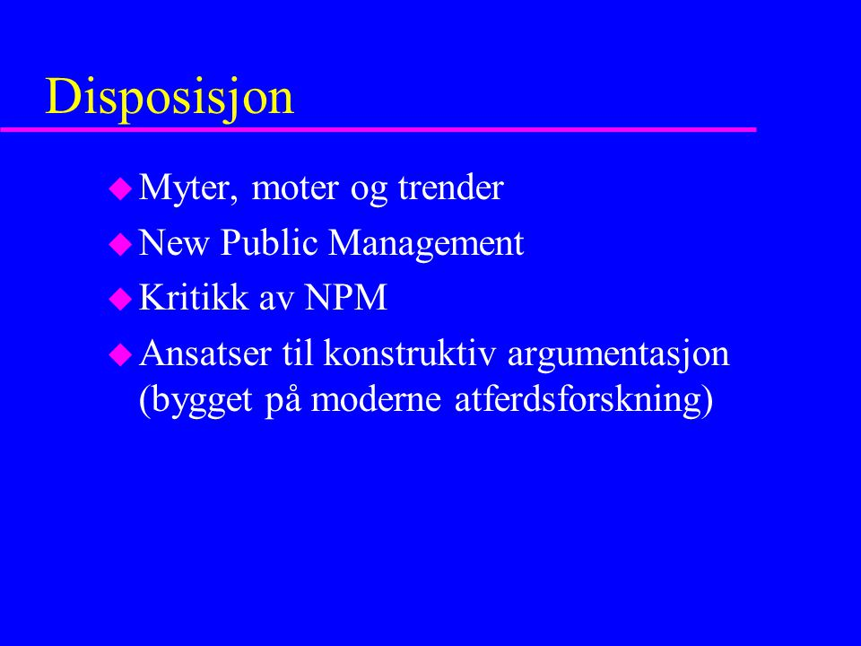 Disposisjon Myter, moter og trender New Public Management