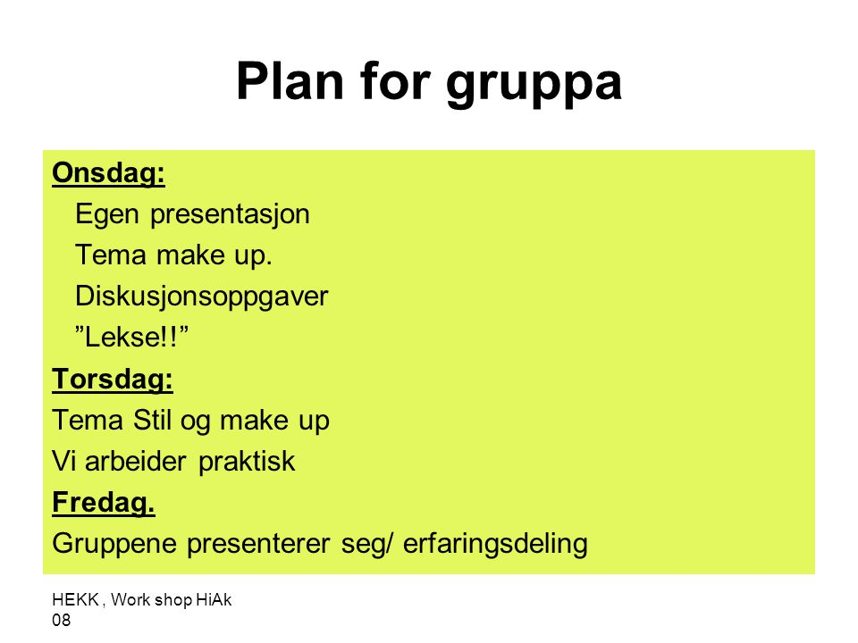 Plan for gruppa Onsdag: Egen presentasjon Tema make up.
