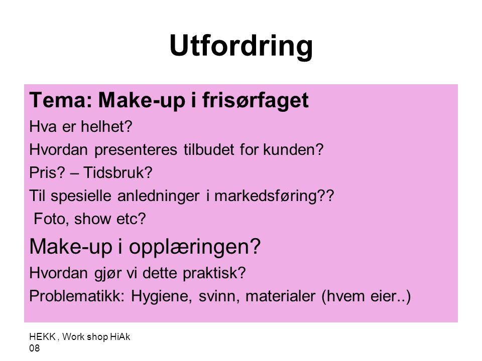 Utfordring Tema: Make-up i frisørfaget Make-up i opplæringen