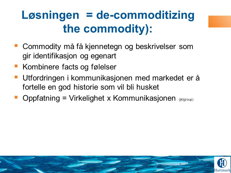 Løsningen = de-commoditizing the commodity):