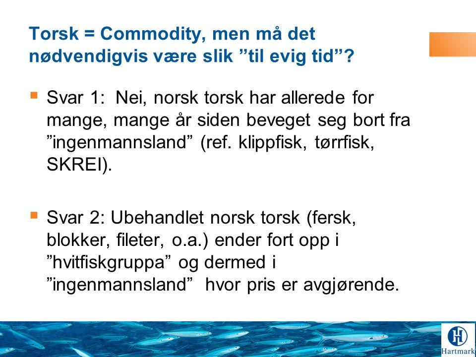Torsk = Commodity, men må det nødvendigvis være slik til evig tid