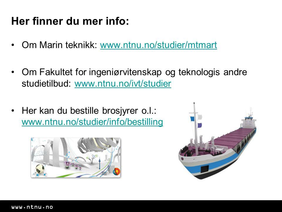 Her finner du mer info: Om Marin teknikk: www.ntnu.no/studier/mtmart