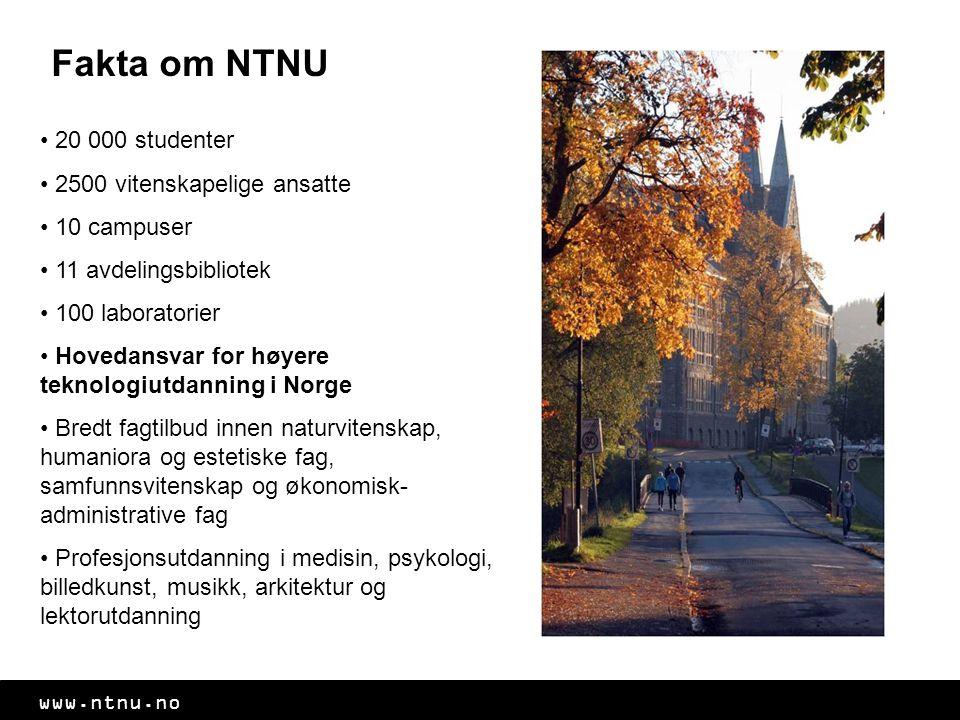 Fakta om NTNU 20 000 studenter 2500 vitenskapelige ansatte 10 campuser