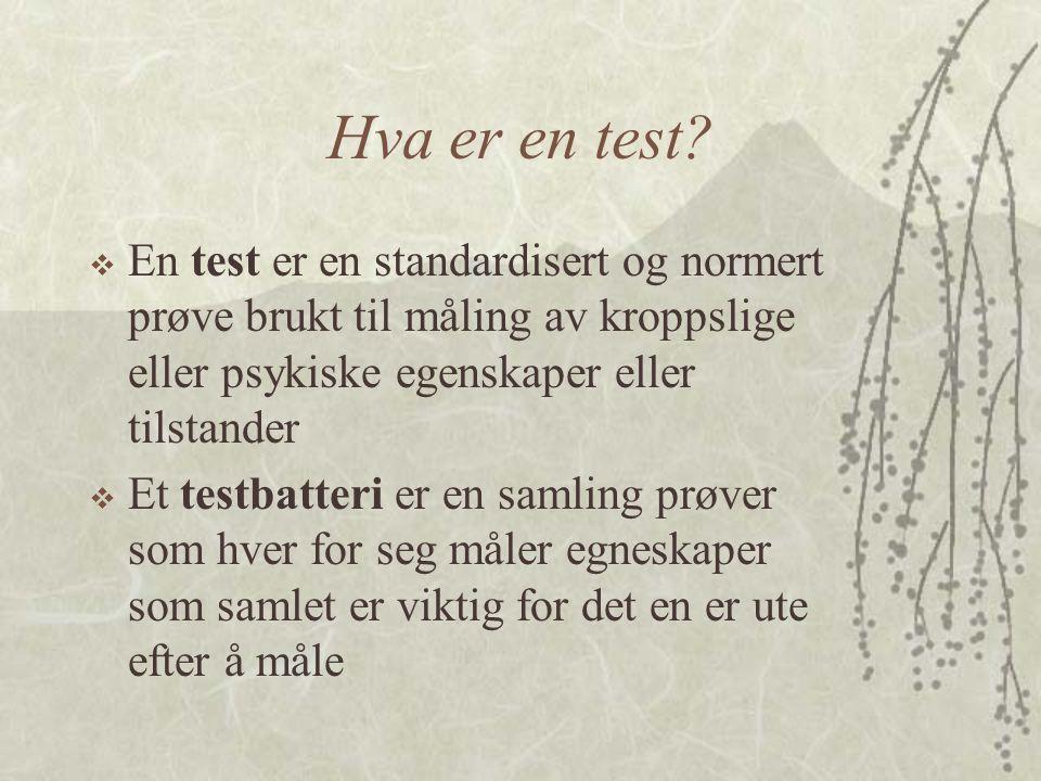 Hva er en test En test er en standardisert og normert prøve brukt til måling av kroppslige eller psykiske egenskaper eller tilstander.