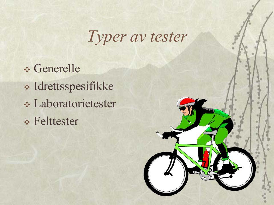Typer av tester Generelle Idrettsspesifikke Laboratorietester