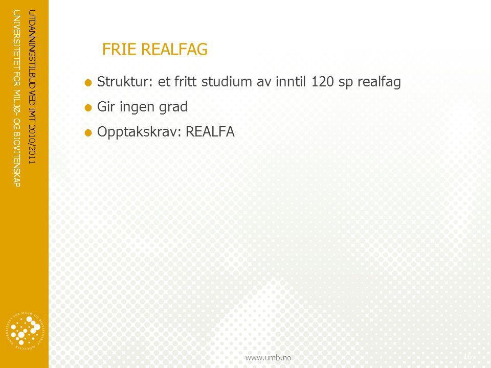 FRIE REALFAG Struktur: et fritt studium av inntil 120 sp realfag