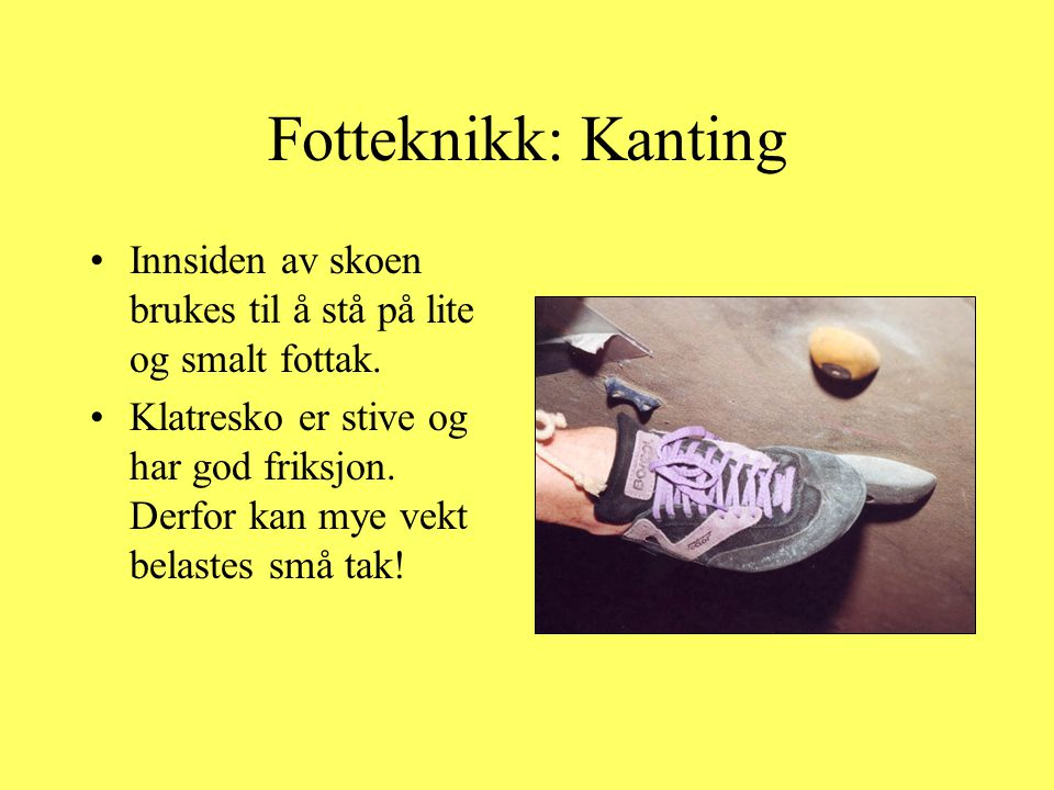 Fotteknikk: Kanting Innsiden av skoen brukes til å stå på lite og smalt fottak.