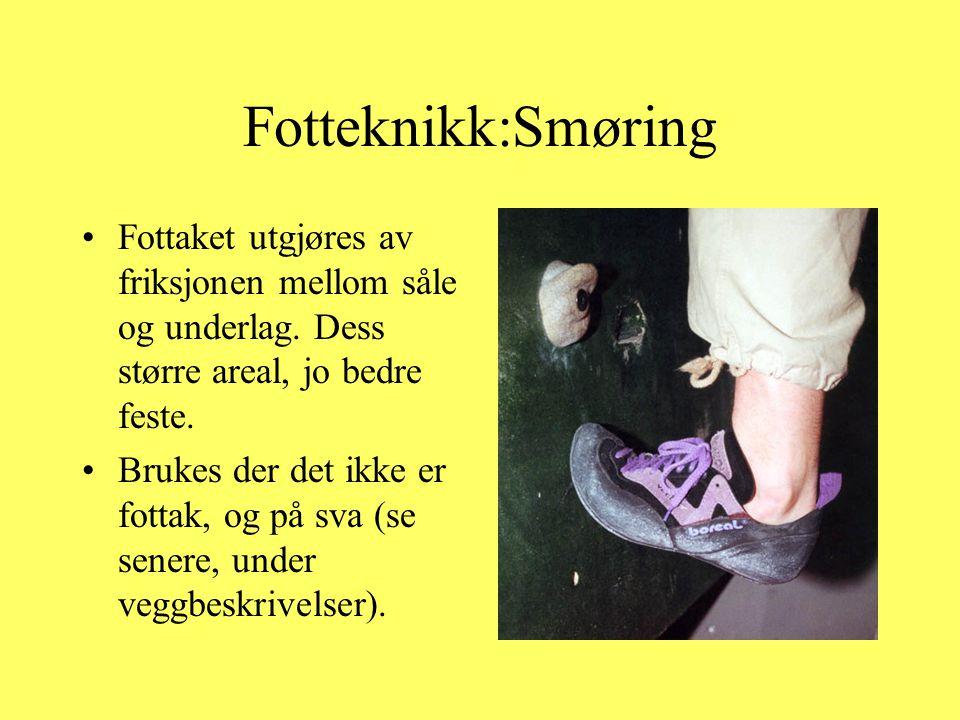 Fotteknikk:Smøring Fottaket utgjøres av friksjonen mellom såle og underlag. Dess større areal, jo bedre feste.