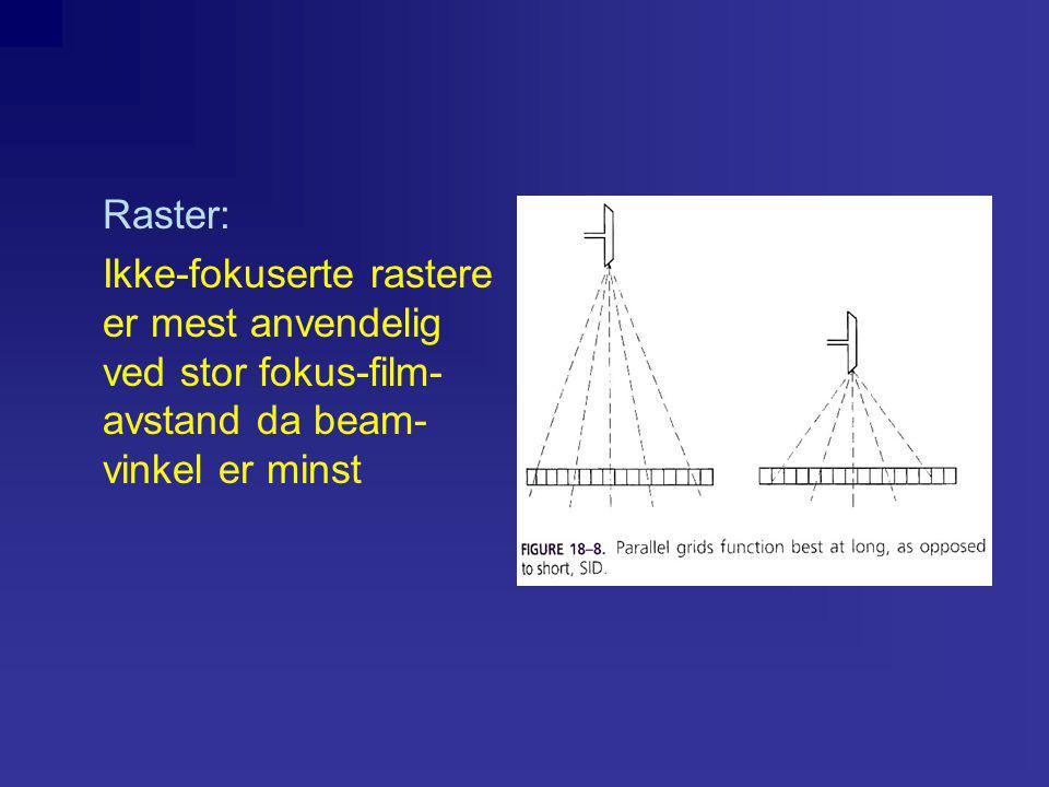 Raster: Ikke-fokuserte rastere er mest anvendelig ved stor fokus-film-avstand da beam-vinkel er minst.