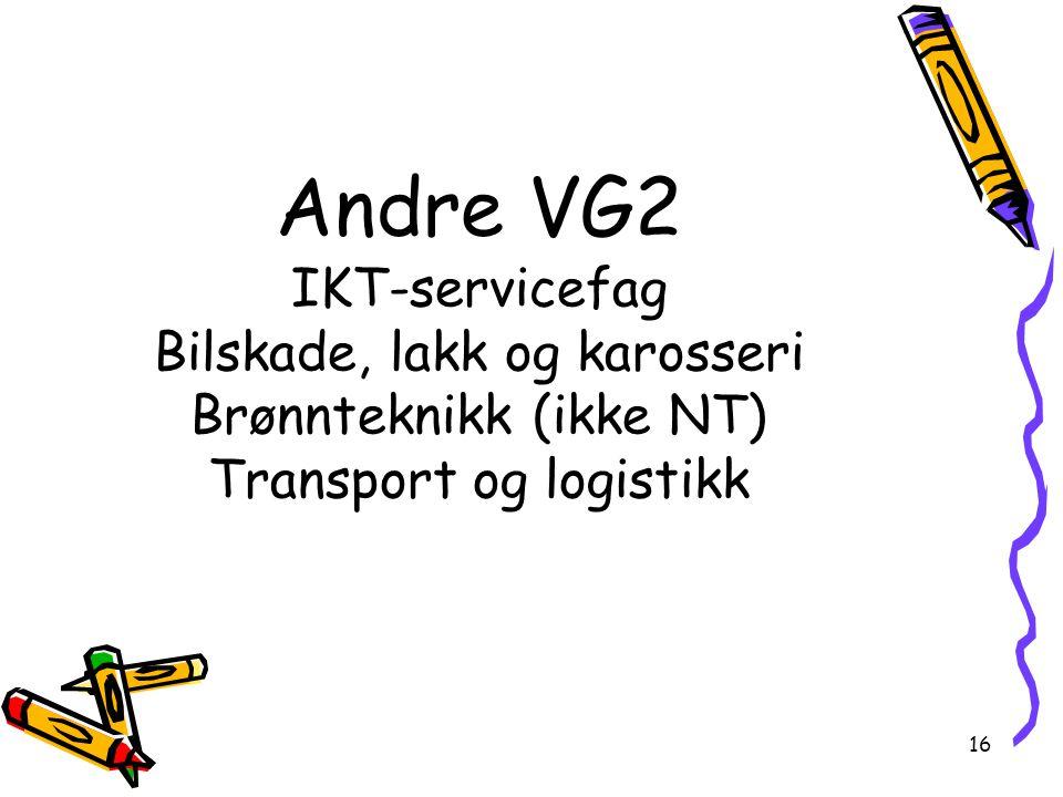 Andre VG2 IKT-servicefag Bilskade, lakk og karosseri Brønnteknikk (ikke NT) Transport og logistikk