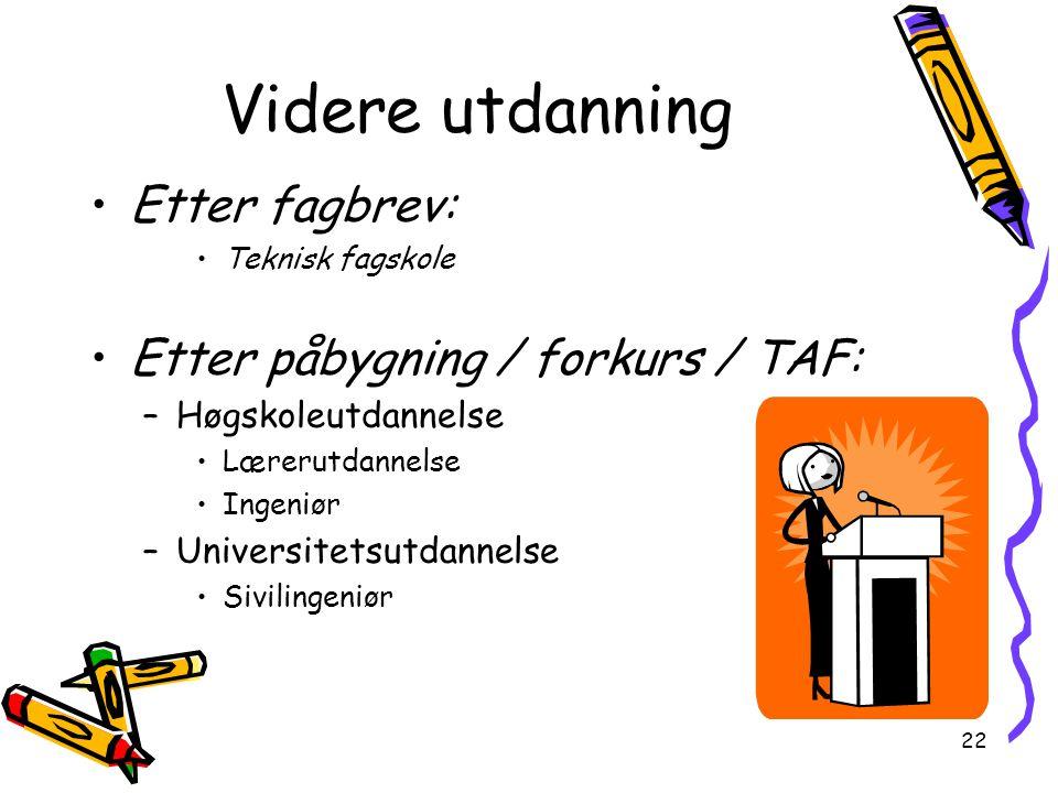 Videre utdanning Etter fagbrev: Etter påbygning / forkurs / TAF:
