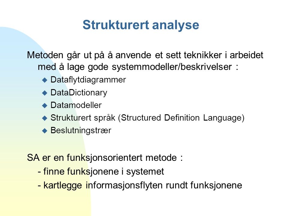 Strukturert analyse Metoden går ut på å anvende et sett teknikker i arbeidet med å lage gode systemmodeller/beskrivelser :