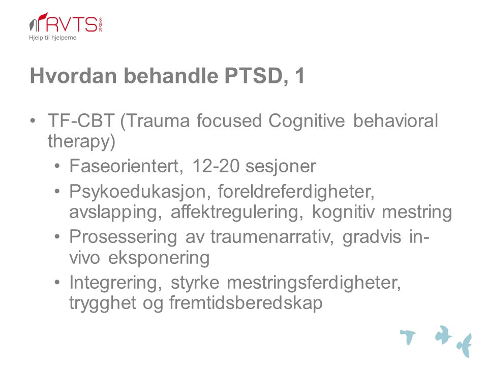 Hvordan behandle PTSD, 1 TF-CBT (Trauma focused Cognitive behavioral therapy) Faseorientert, 12-20 sesjoner.