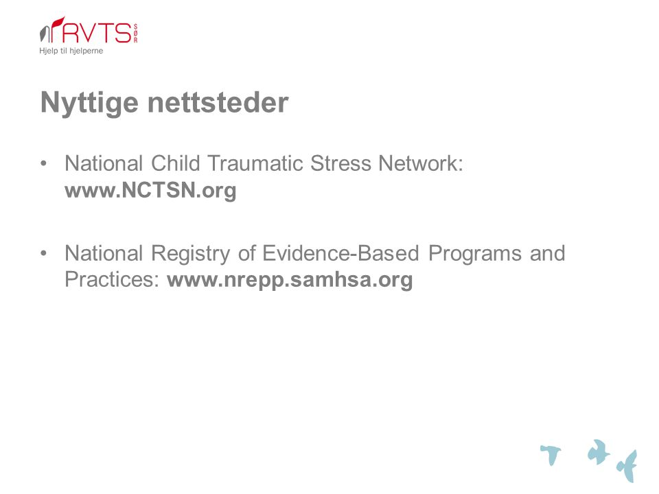 Nyttige nettsteder National Child Traumatic Stress Network: www.NCTSN.org.