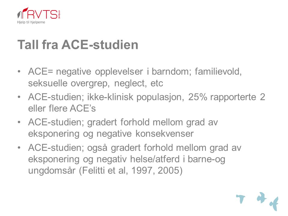 Tall fra ACE-studien ACE= negative opplevelser i barndom; familievold, seksuelle overgrep, neglect, etc.