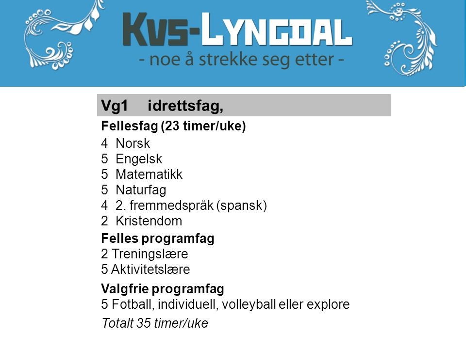 Vg1 idrettsfag, Fellesfag (23 timer/uke) 4 Norsk 5 Engelsk