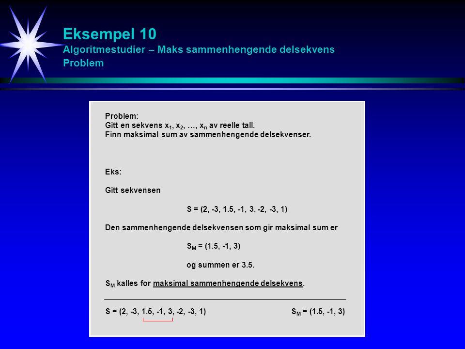 Eksempel 10 Algoritmestudier – Maks sammenhengende delsekvens Problem