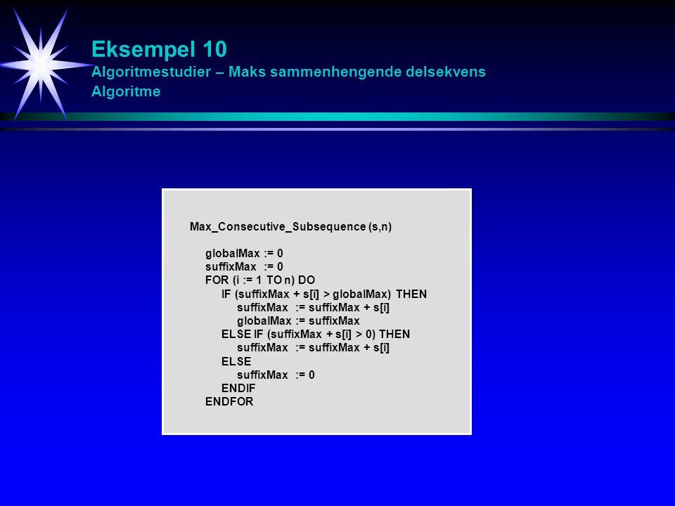 Eksempel 10 Algoritmestudier – Maks sammenhengende delsekvens Algoritme