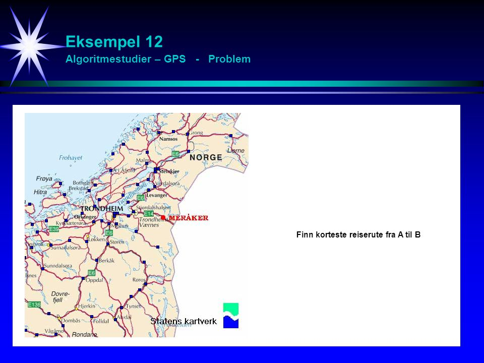 Eksempel 12 Algoritmestudier – GPS - Problem