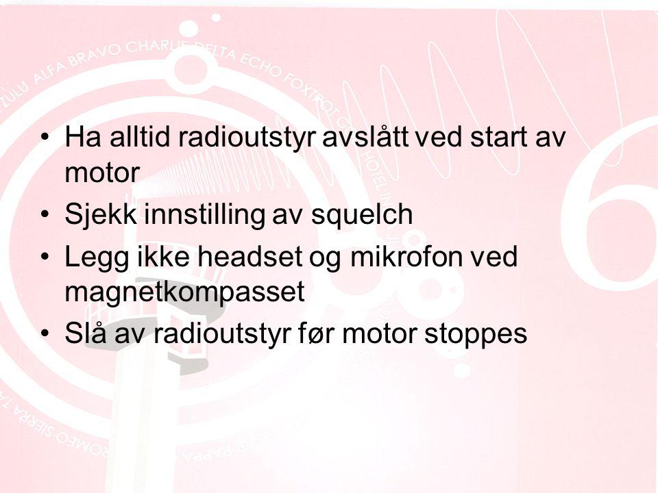 Ha alltid radioutstyr avslått ved start av motor